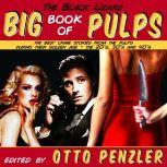 The Black Lizard Big Book of Pulps The Best Crime Stories from the Pulps During Their Golden Age - The '20s, '30s & '40s, Otto Penzler