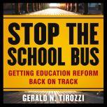 Stop the School Bus Getting Education Reform Back on Track, Gerald N. Tirozzi