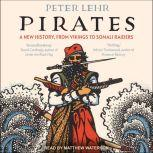 Pirates A New History, from Vikings to Somali Raiders, Peter Lehr
