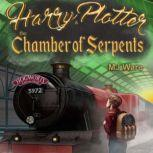 Harry Plotter and The Chamber of Serpents, an Unofficial Harry Potter Parody An American Muggle in Slytherin House, MJ Ware
