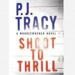 Shoot to Thrill A Monkeewrench Novel, P. J. Tracy