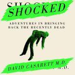 Shocked Adventures in Bringing Back the Recently Dead, David Casarett