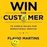 Win the Customer 70 Simple Rules for Sensational Service, Flavio Martins