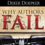 Why Authors Fail: 17 Mistakes Self Publishing Authors Make That Sabotage Their Success (and How to Fix Them), Derek Doepker