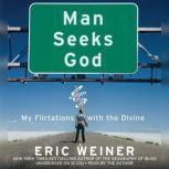 Man Seeks God My Flirtations with the Divine, Eric Weiner