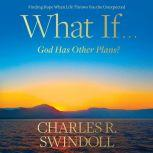 What If...God Has Other Plans? Finding Hope When Life Throws You the Unexpected, Charles R. Swindoll