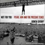 Not For You Pearl Jam and the Present Tense, Ronen Givony