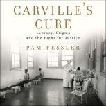 Carville's Cure Leprosy, Stigma, and the Fight for Justice, Pam Fessler