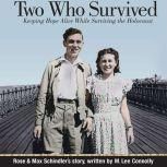 Two Who Survived Keeping Hope Alive While Surviving the Holocaust, Rose Schindler