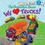 The Berenstain Bears: We Love Trucks!, Jan Berenstain