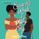 Excuse Me While I Ugly Cry, Joya Goffney
