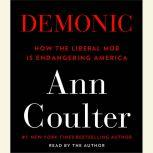 Demonic How the Liberal Mob Is Endangering America, Ann Coulter