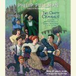 Two Crafty Criminals! and how they were Captured by the Daring Detectives of the New Cut Gang, Philip Pullman
