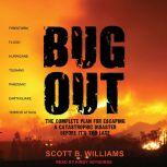 Bug Out The Complete Plan for Escaping a Catastrophic Disaster Before It's Too Late, Scott B. Williams