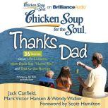 Chicken Soup for the Soul: Thanks Dad - 36 Stories about Life Lessons, How Dads Say I Love You, and Dad to the Rescue, Jack Canfield
