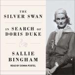 The Silver Swan In Search of Doris Duke, Sallie Bingham