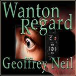 Wanton Regard, Geoffrey Neil