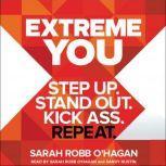 Extreme You Step Up. Stand Out. Kick Ass. Repeat., Sarah Robb O'Hagan