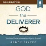 The God the Deliverer: Audio Bible Studies Our Search for Identity and Our Hope for Renewal, Randy Frazee