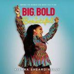 Big, Bold, and Beautiful Owning the Woman God Made You to Be, Kierra Sheard-Kelly