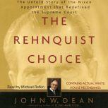 The Rehnquist Choice The Untold Story of the Nixon Appointment that Red, John W. Dean