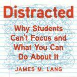 Distracted Why Students Can't Focus and What You Can Do About It, James M. Lang