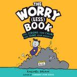 The Worry (Less) Book Feel Strong, Find Calm, and Tame Your Anxiety!, Rachel Brian