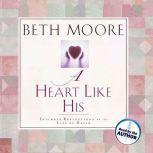 A Heart Like His Intimate Reflections on the Life of David, Beth Moore