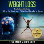 Weight Loss: 2 in 1 Bundle NLP for Fast Weight Loss & Weight Loss Motivation for Women, Elena Garcia