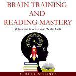 BRAIN TRAINING AND SPEED READING MASTERY: Unlock and Improve your Mental Skills, Albert Sirones