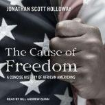 The Cause of Freedom A Concise History of African Americans, Jonathan Scott Holloway