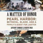A Matter of Honor Pearl Harbor: Betrayal, Blame, and a Family's Quest for Justice, Anthony Summers