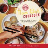 The Nom Wah Cookbook Recipes and Stories from 100 Years at New York City's Iconic Dim Sum Restaurant, Wilson Tang