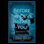 Before the Devil Breaks You, Libba Bray