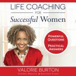 Life Coaching for Successful Women Powerful Questions, Practical Answers, Valorie Burton