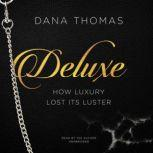 Deluxe How Luxury Lost Its Luster, Dana Thomas