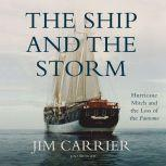 The Ship and the Storm Hurricane Mitch and the Loss of the Fantome, Jim Carrier