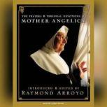 The Prayers and Personal Devotions of Mother Angelica, Raymond Arroyo