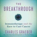 The Breakthrough Immunotherapy and the Race to Cure Cancer, Charles Graeber