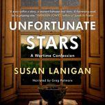 Unfortunate Stars A Wartime Confession, Susan Lanigan