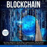 Blockchain : The latest Beginner's Guide about cryptocurrency, The Facebook Coin Libra, Bitcoin, Ethereum, Ripple, Litecoin and All Altcoins, jin hasegawa