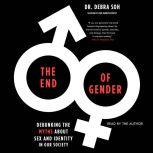 The End of Gender Debunking the Myths about Sex and Identity in Our Society, Debra Soh