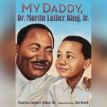 My Daddy, Dr. Martin Luther King, Jr., Martin Luther King, III