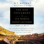 The New Testament in Its World: Audio Lectures, Part 2 of 2 An Introduction to the History, Literature, and Theology of the First Christians, N. T. Wright