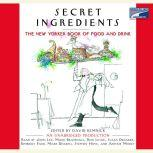 Secret Ingredients The New Yorker Book of Food and Drink, David Remnick