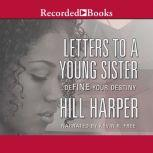 Letters to a Young Sister DeFINE Your Destiny, Hill Harper