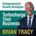 Turbocharge Your Business Entrepreneural Growth Strategies, Brian Tracy