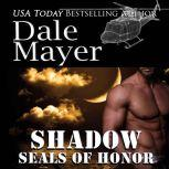 SEALs of Honor: Shadow Book 5: SEALs of Honor, Dale Mayer