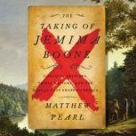 The Taking of Jemima Boone Colonial Settlers, Tribal Nations, and the Kidnap That Shaped America, Matthew Pearl