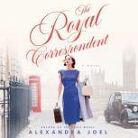 The Royal Correspondent A Novel, Alexandra Joel